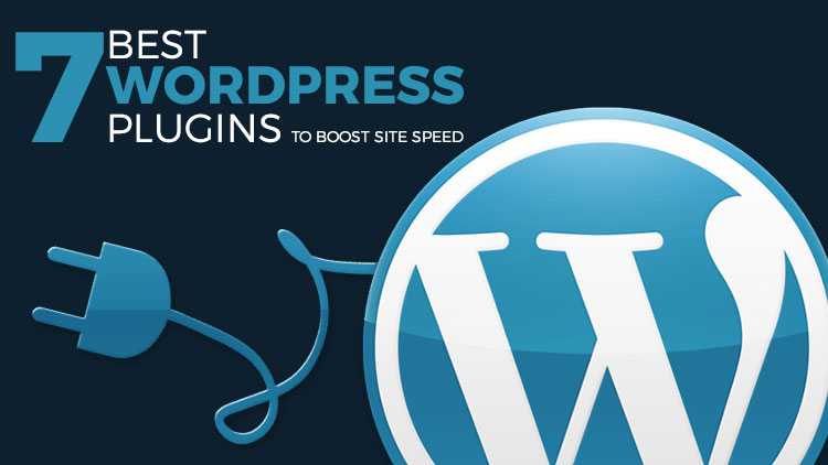 7 Best WordPress Plugins to Boost Site Speed